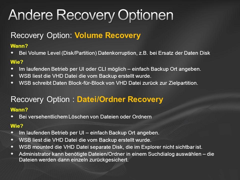 Recovery Option: Volume Recovery Wann? Bei Volume Level (Disk/Partition) Datenkorruption, z.B. bei Ersatz der Daten Disk Wie? Im laufenden Betrieb per