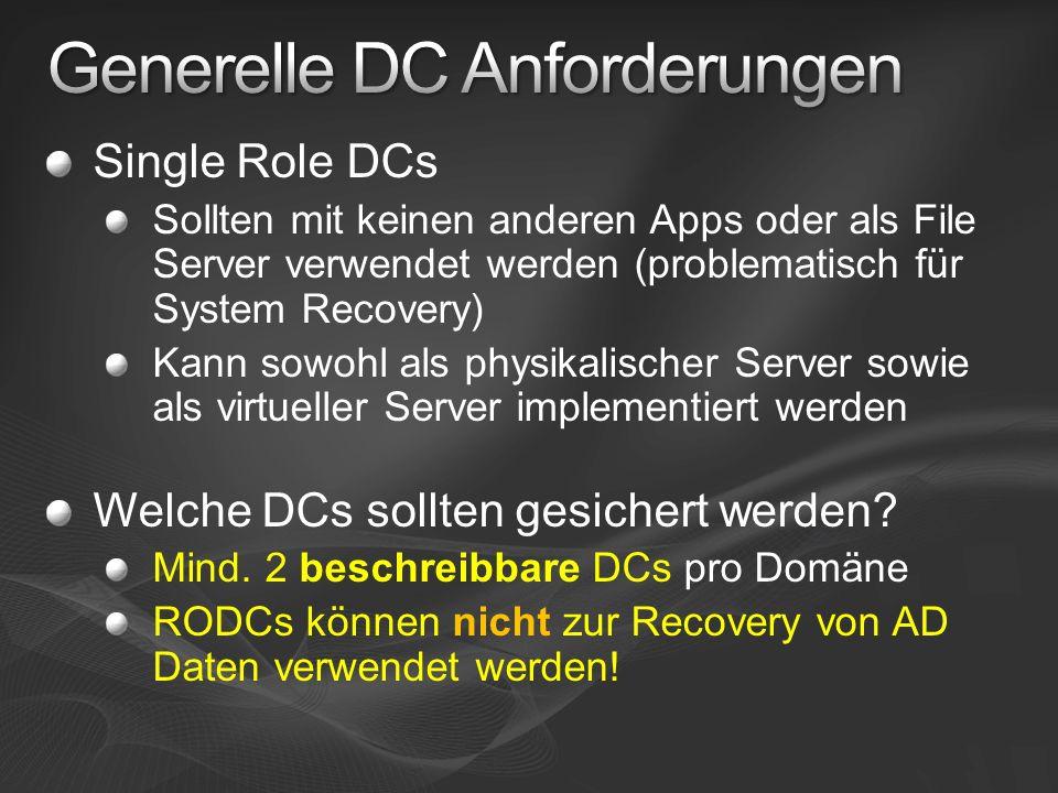 Single Role DCs Sollten mit keinen anderen Apps oder als File Server verwendet werden (problematisch für System Recovery) Kann sowohl als physikalisch