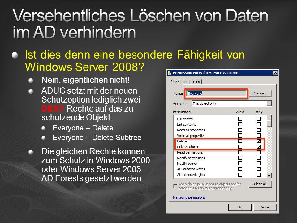 Ist dies denn eine besondere Fähigkeit von Windows Server 2008? Nein, eigentlichen nicht! ADUC setzt mit der neuen Schutzoption lediglich zwei DENY Re