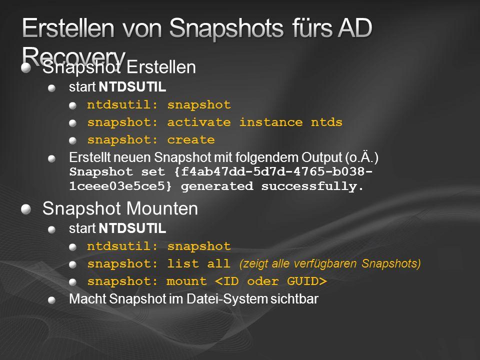 Snapshot Erstellen start NTDSUTIL ntdsutil: snapshot snapshot: activate instance ntds snapshot: create Erstellt neuen Snapshot mit folgendem Output (o