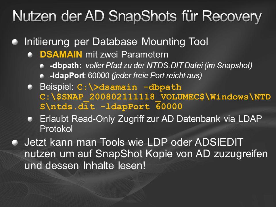 Initiierung per Database Mounting Tool DSAMAIN mit zwei Parametern -dbpath: voller Pfad zu der NTDS.DIT Datei (im Snapshot) -ldapPort: 60000 (jeder fr