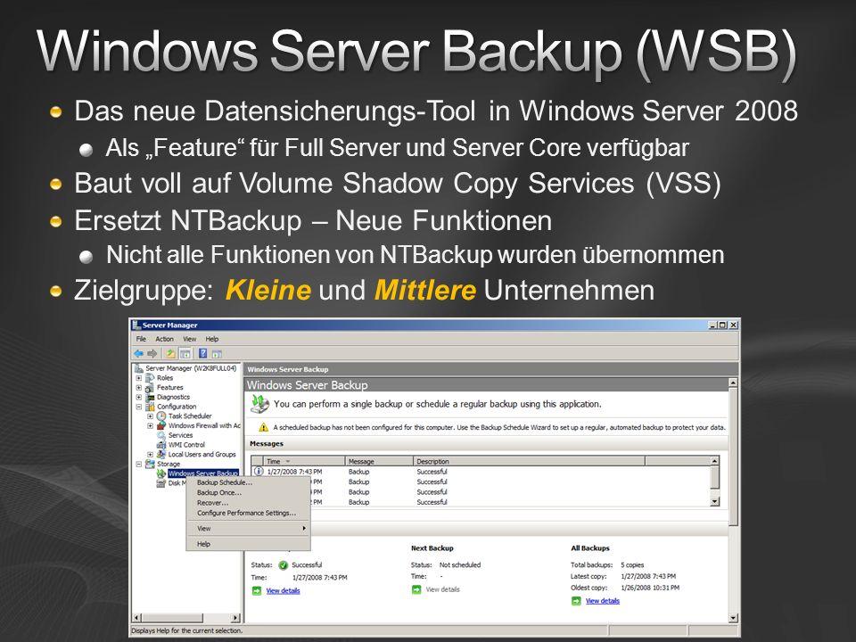 Das neue Datensicherungs-Tool in Windows Server 2008 Als Feature für Full Server und Server Core verfügbar Baut voll auf Volume Shadow Copy Services (