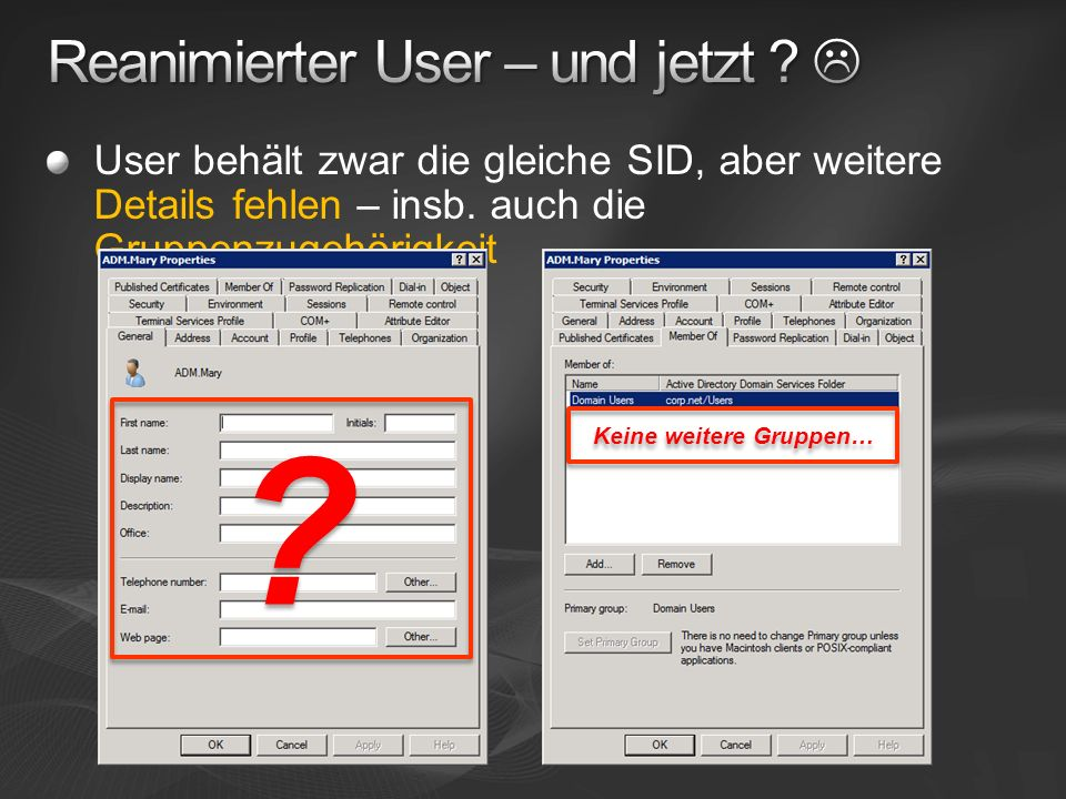 User behält zwar die gleiche SID, aber weitere Details fehlen – insb. auch die Gruppenzugehörigkeit Keine weitere Gruppen… ? ?