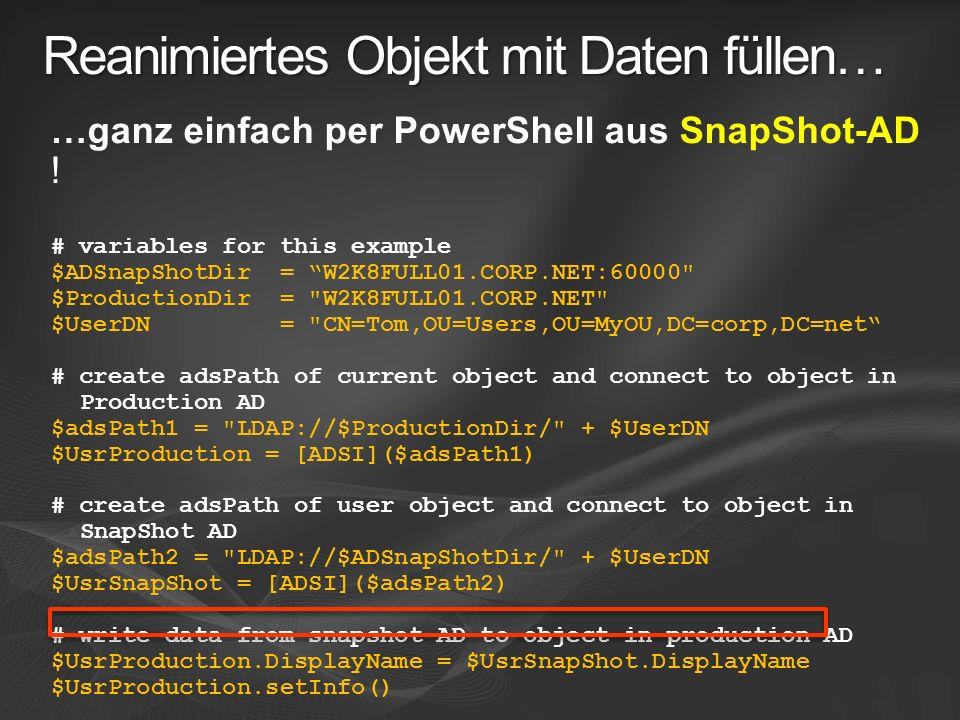 Reanimiertes Objekt mit Daten füllen… …ganz einfach per PowerShell aus SnapShot-AD ! # variables for this example $ADSnapShotDir = W2K8FULL01.CORP.NET
