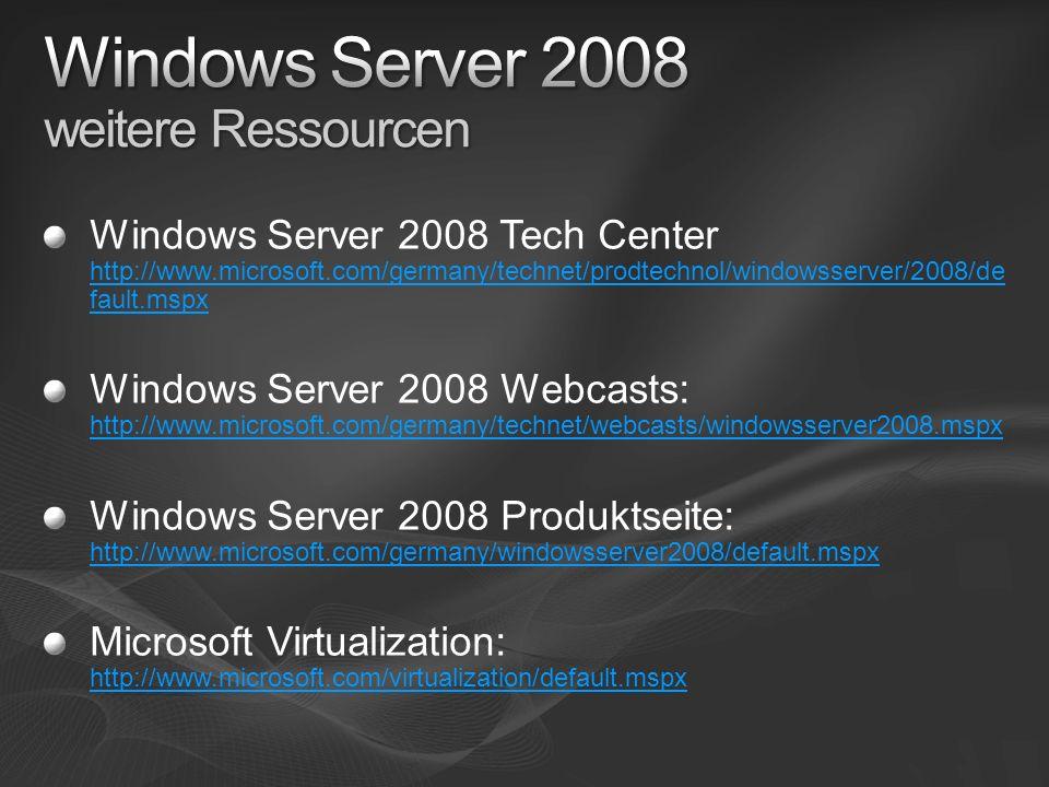 Windows Server 2008 Tech Center http://www.microsoft.com/germany/technet/prodtechnol/windowsserver/2008/de fault.mspx http://www.microsoft.com/germany