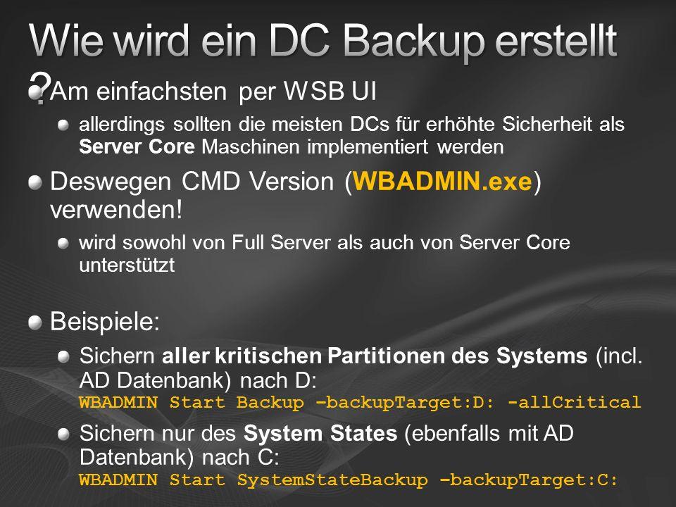 Am einfachsten per WSB UI allerdings sollten die meisten DCs für erhöhte Sicherheit als Server Core Maschinen implementiert werden Deswegen CMD Versio