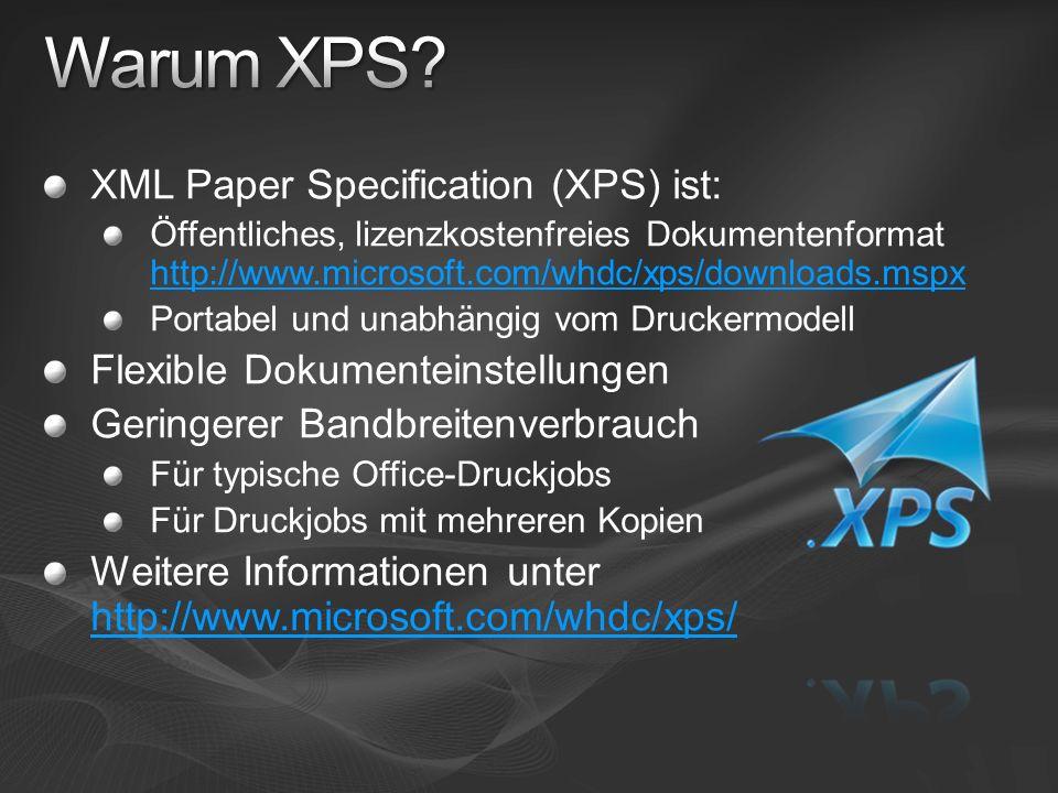 XML Paper Specification (XPS) ist: Öffentliches, lizenzkostenfreies Dokumentenformat http://www.microsoft.com/whdc/xps/downloads.mspx http://www.microsoft.com/whdc/xps/downloads.mspx Portabel und unabhängig vom Druckermodell Flexible Dokumenteinstellungen Geringerer Bandbreitenverbrauch Für typische Office-Druckjobs Für Druckjobs mit mehreren Kopien Weitere Informationen unter http://www.microsoft.com/whdc/xps/ http://www.microsoft.com/whdc/xps/