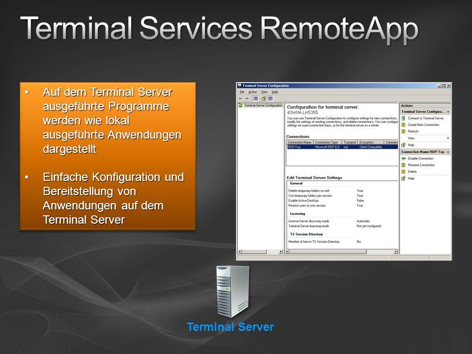 Terminal Server Auf dem Terminal Server ausgeführte Programme werden wie lokal ausgeführte Anwendungen dargestelltAuf dem Terminal Server ausgeführte Programme werden wie lokal ausgeführte Anwendungen dargestellt Einfache Konfiguration und Bereitstellung von Anwendungen auf dem Terminal ServerEinfache Konfiguration und Bereitstellung von Anwendungen auf dem Terminal Server Auf dem Terminal Server ausgeführte Programme werden wie lokal ausgeführte Anwendungen dargestelltAuf dem Terminal Server ausgeführte Programme werden wie lokal ausgeführte Anwendungen dargestellt Einfache Konfiguration und Bereitstellung von Anwendungen auf dem Terminal ServerEinfache Konfiguration und Bereitstellung von Anwendungen auf dem Terminal Server