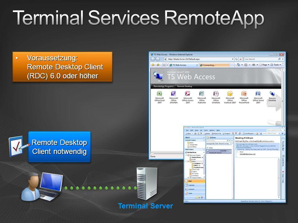 Voraussetzung: Remote Desktop Client (RDC) 6.0 oder höherVoraussetzung: Remote Desktop Client (RDC) 6.0 oder höher Remote Desktop Client notwendig Terminal Server