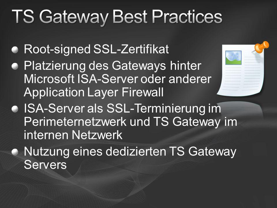 Root-signed SSL-Zertifikat Platzierung des Gateways hinter Microsoft ISA-Server oder anderer Application Layer Firewall ISA-Server als SSL-Terminierung im Perimeternetzwerk und TS Gateway im internen Netzwerk Nutzung eines dedizierten TS Gateway Servers