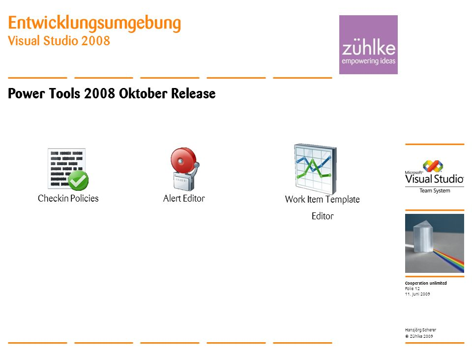 Cooperation unlimited © Zühlke 2009 Entwicklungsumgebung Visual Studio 2008 Power Tools 2008 Oktober Release 11.