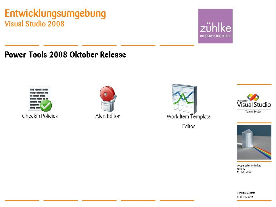 Cooperation unlimited © Zühlke 2009 Entwicklungsumgebung Visual Studio 2008 Power Tools 2008 Oktober Release 11. Juni 2009 Hansjörg Scherer Folie 12 C