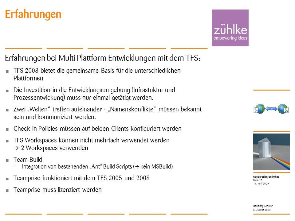Cooperation unlimited © Zühlke 2009 Erfahrungen 11. Juni 2009 Hansjörg Scherer Folie 19 Erfahrungen bei Multi Plattform Entwicklungen mit dem TFS: TFS