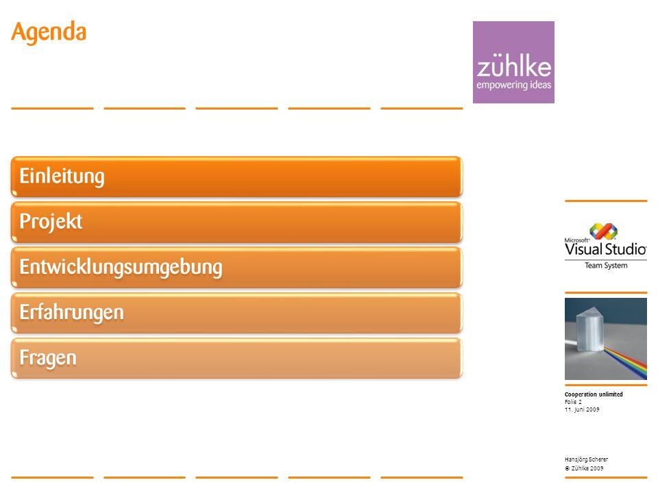 Cooperation unlimited © Zühlke 2009 11. Juni 2009 Hansjörg Scherer Folie 2 Agenda EinleitungProjektEntwicklungsumgebungErfahrungenFragen