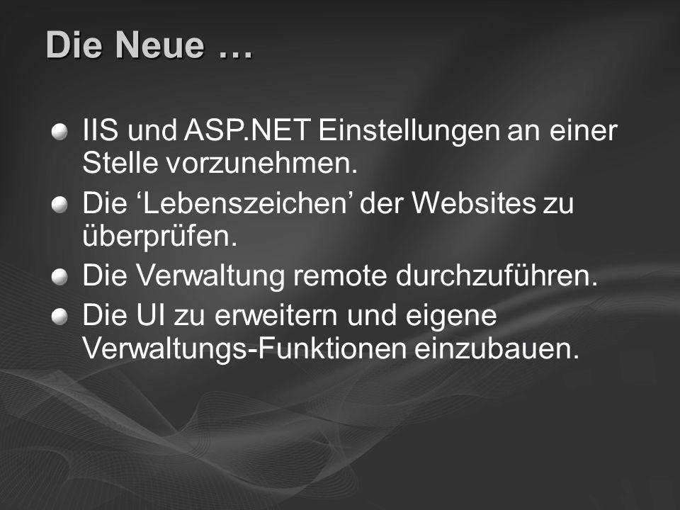 Die Neue … IIS und ASP.NET Einstellungen an einer Stelle vorzunehmen. Die Lebenszeichen der Websites zu überprüfen. Die Verwaltung remote durchzuführe