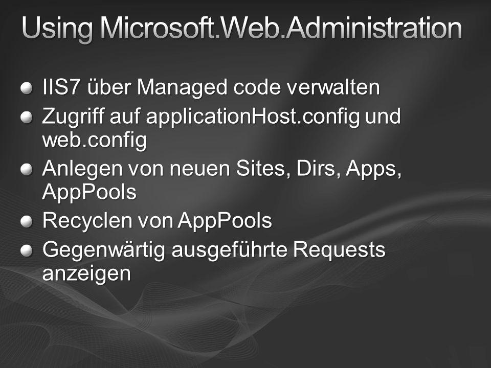 IIS7 über Managed code verwalten Zugriff auf applicationHost.config und web.config Anlegen von neuen Sites, Dirs, Apps, AppPools Recyclen von AppPools Gegenwärtig ausgeführte Requests anzeigen