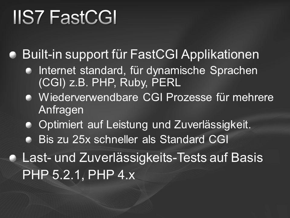 Built-in support für FastCGI Applikationen Internet standard, für dynamische Sprachen (CGI) z.B. PHP, Ruby, PERL Wiederverwendbare CGI Prozesse für me