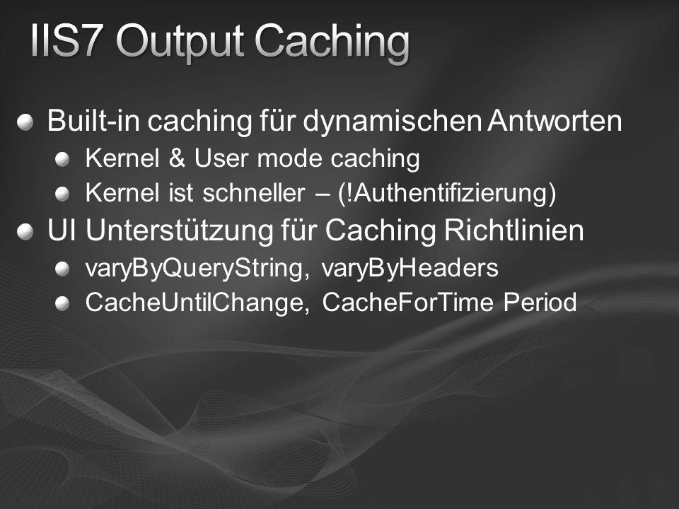 Built-in caching für dynamischen Antworten Kernel & User mode caching Kernel ist schneller – (!Authentifizierung) UI Unterstützung für Caching Richtlinien varyByQueryString, varyByHeaders CacheUntilChange, CacheForTime Period