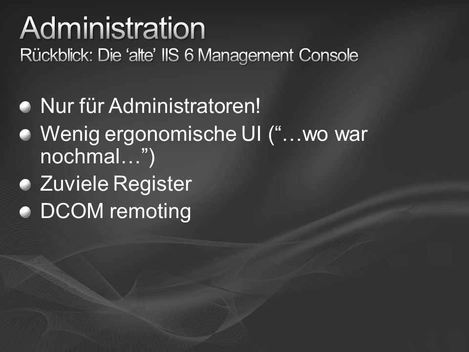 Nur für Administratoren! Wenig ergonomische UI (…wo war nochmal…) Zuviele Register DCOM remoting