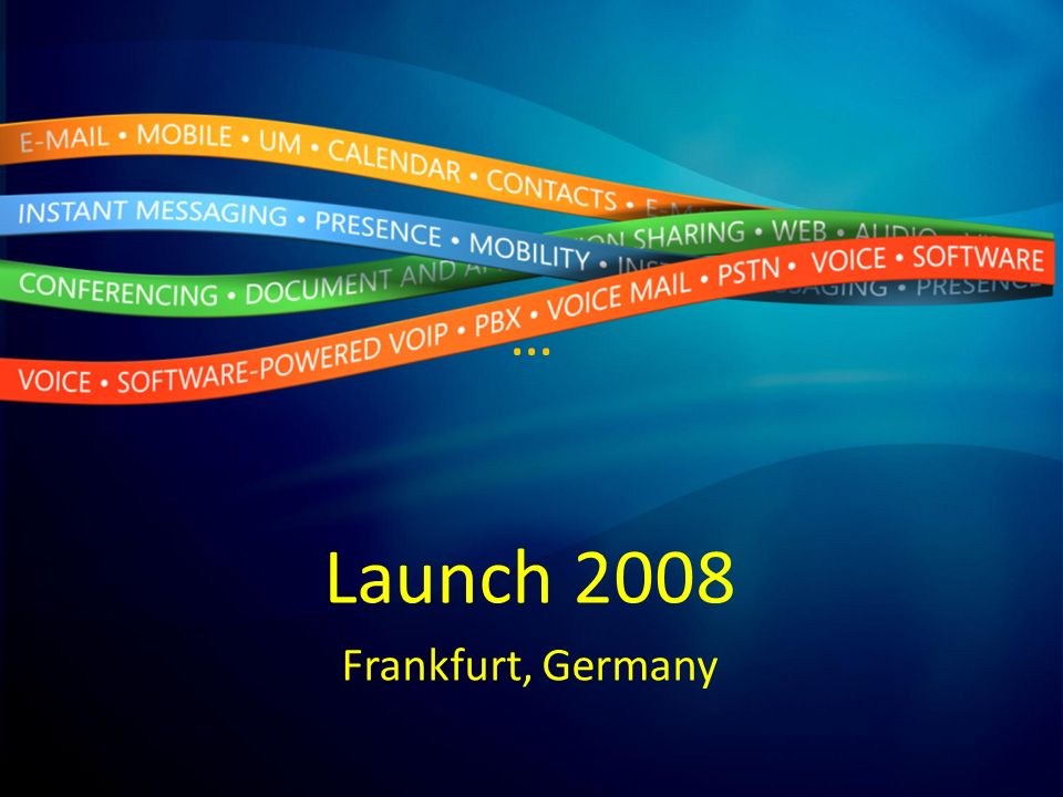 … Launch 2008 Frankfurt, Germany