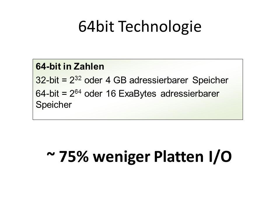 64bit Technologie 64-bit in Zahlen 32-bit = 2 32 oder 4 GB adressierbarer Speicher 64-bit = 2 64 oder 16 ExaBytes adressierbarer Speicher ~ 75% wenige