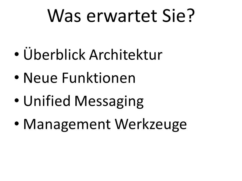 Was erwartet Sie? Überblick Architektur Neue Funktionen Unified Messaging Management Werkzeuge