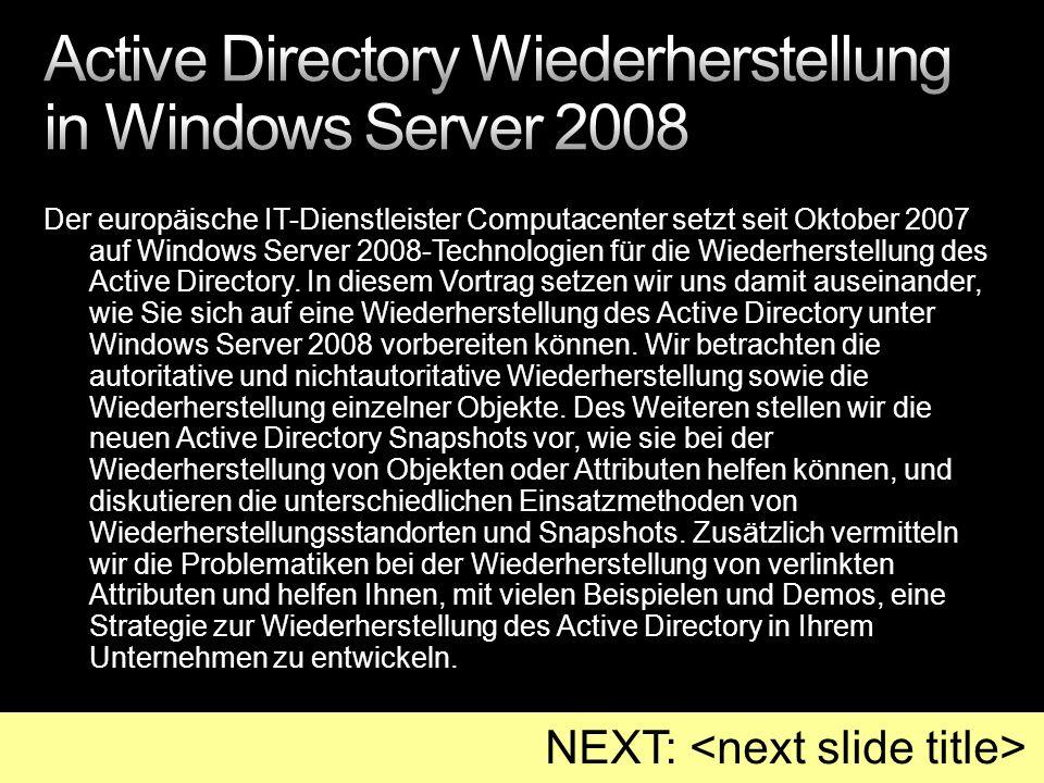 Der europäische IT-Dienstleister Computacenter setzt seit Oktober 2007 auf Windows Server 2008-Technologien für die Wiederherstellung des Active Directory.
