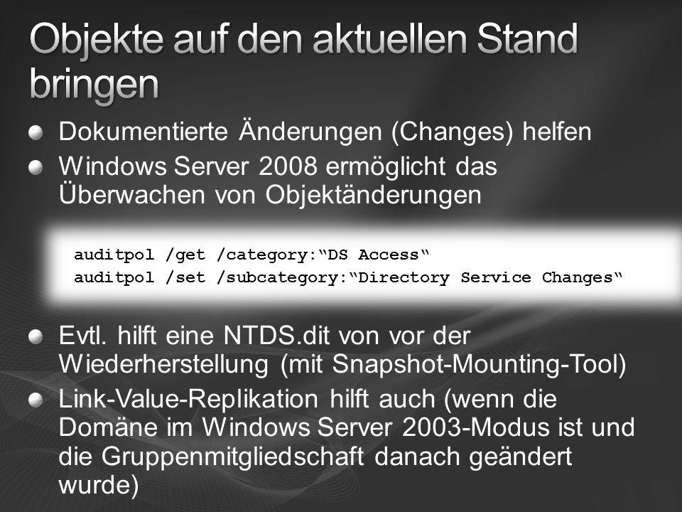 Dokumentierte Änderungen (Changes) helfen Windows Server 2008 ermöglicht das Überwachen von Objektänderungen Evtl.