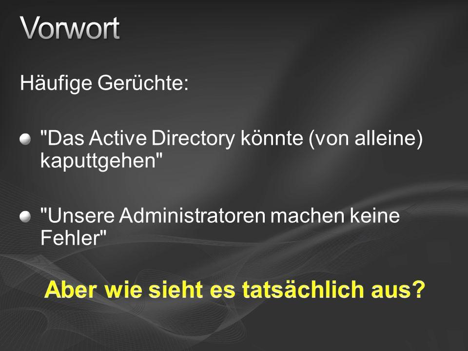 Häufige Gerüchte: Das Active Directory könnte (von alleine) kaputtgehen Unsere Administratoren machen keine Fehler