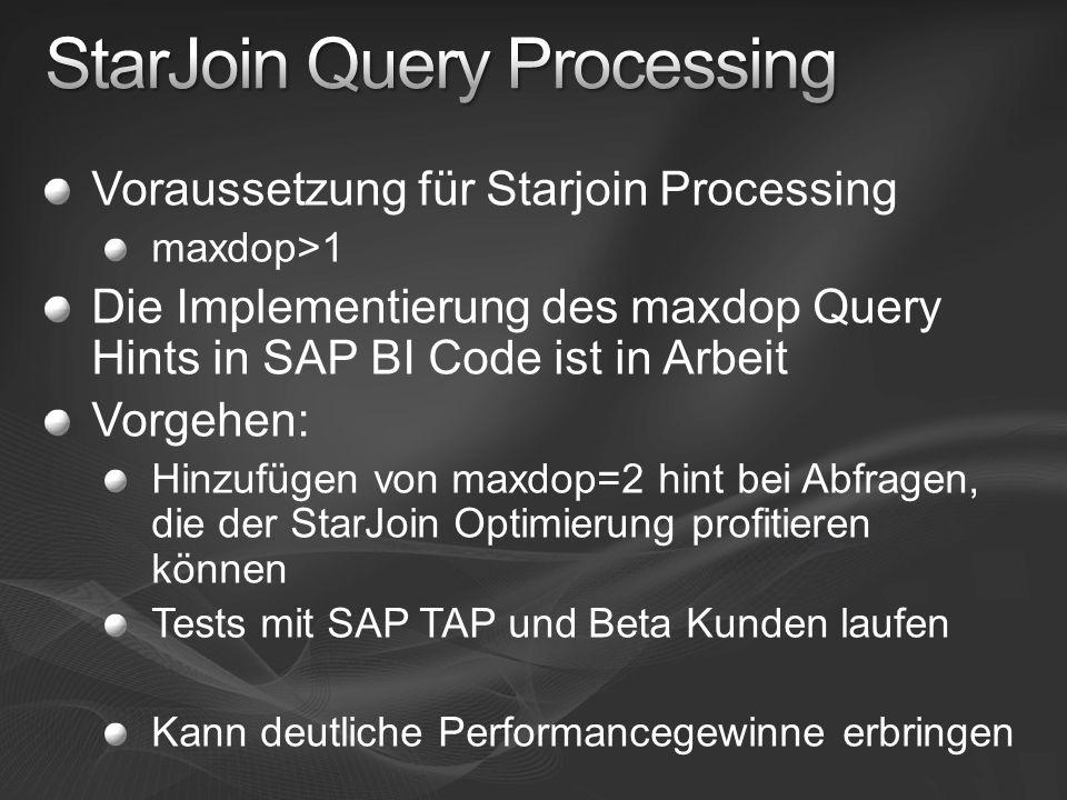 Voraussetzung für Starjoin Processing maxdop>1 Die Implementierung des maxdop Query Hints in SAP BI Code ist in Arbeit Vorgehen: Hinzufügen von maxdop