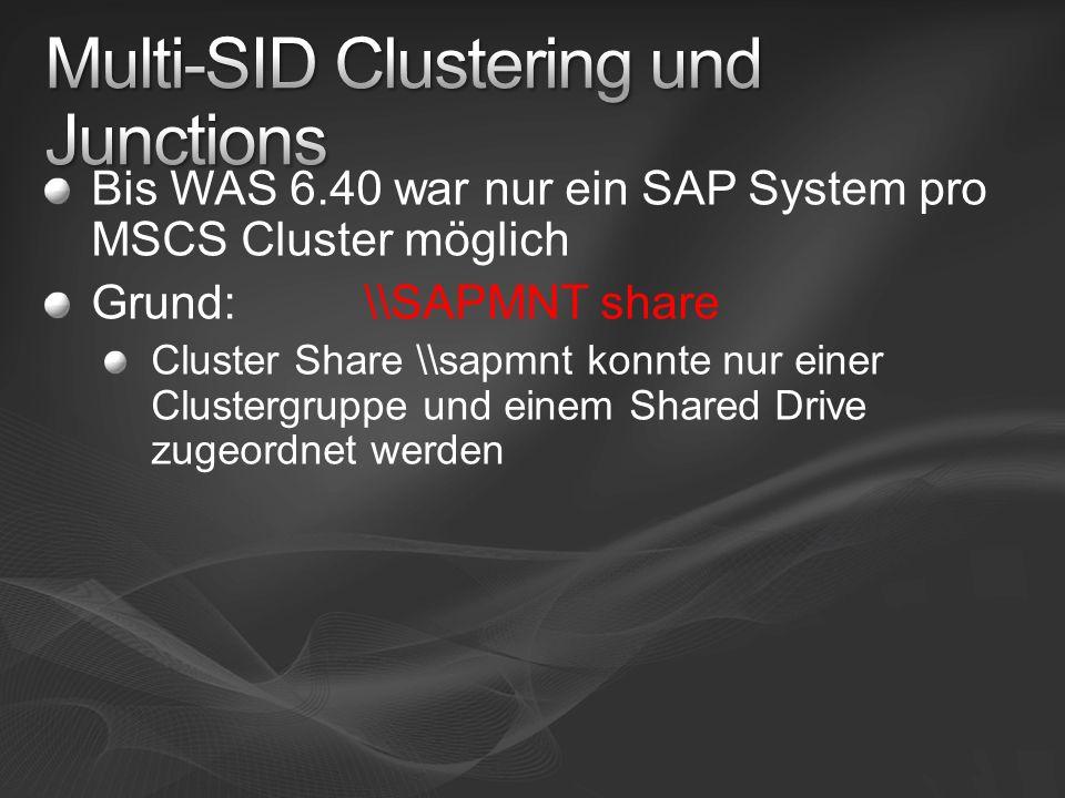 Bis WAS 6.40 war nur ein SAP System pro MSCS Cluster möglich Grund: \\SAPMNT share Cluster Share \\sapmnt konnte nur einer Clustergruppe und einem Sha