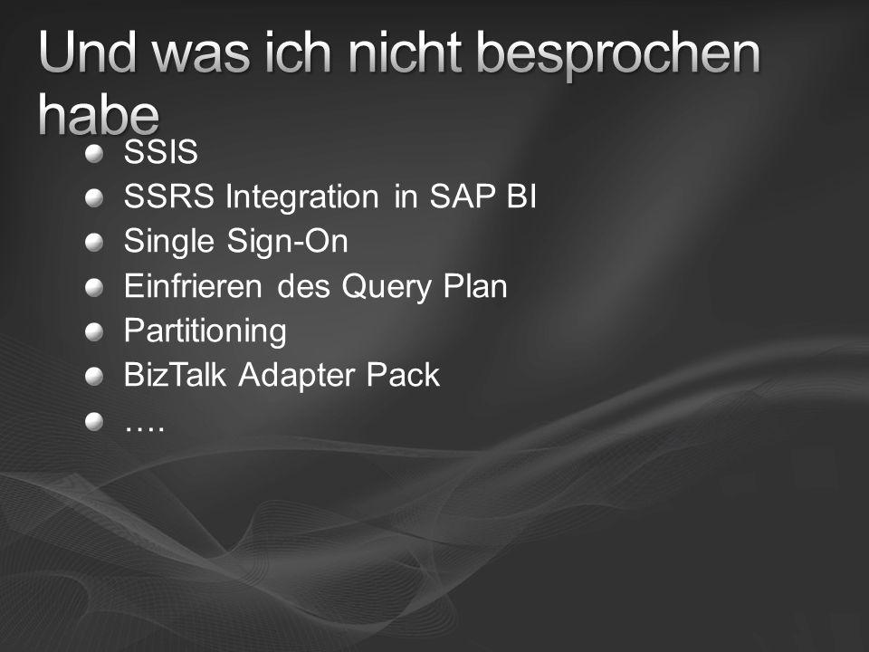 SSIS SSRS Integration in SAP BI Single Sign-On Einfrieren des Query Plan Partitioning BizTalk Adapter Pack ….