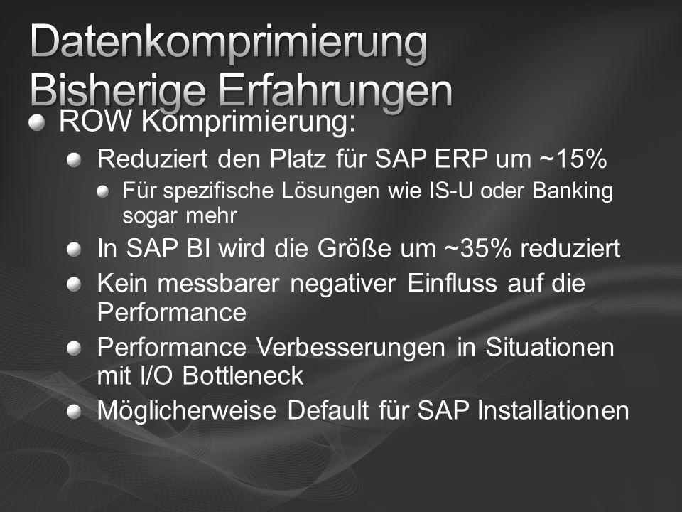 ROW Komprimierung: Reduziert den Platz für SAP ERP um ~15% Für spezifische Lösungen wie IS-U oder Banking sogar mehr In SAP BI wird die Größe um ~35%