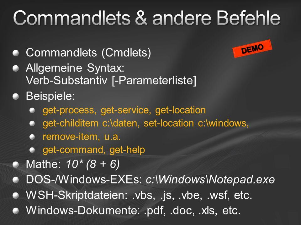 Commandlets (Cmdlets) Allgemeine Syntax: Verb-Substantiv [-Parameterliste] Beispiele: get-process, get-service, get-location get-childitem c:\daten, s