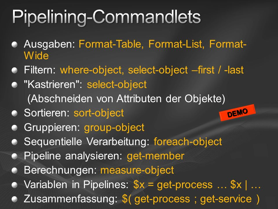 Ausgaben: Format-Table, Format-List, Format- Wide Filtern: where-object, select-object –first / -last