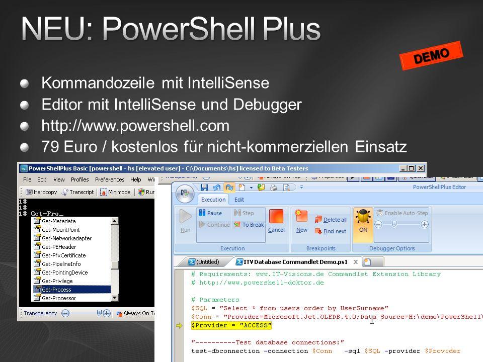 Kommandozeile mit IntelliSense Editor mit IntelliSense und Debugger http://www.powershell.com 79 Euro / kostenlos für nicht-kommerziellen Einsatz DEMO