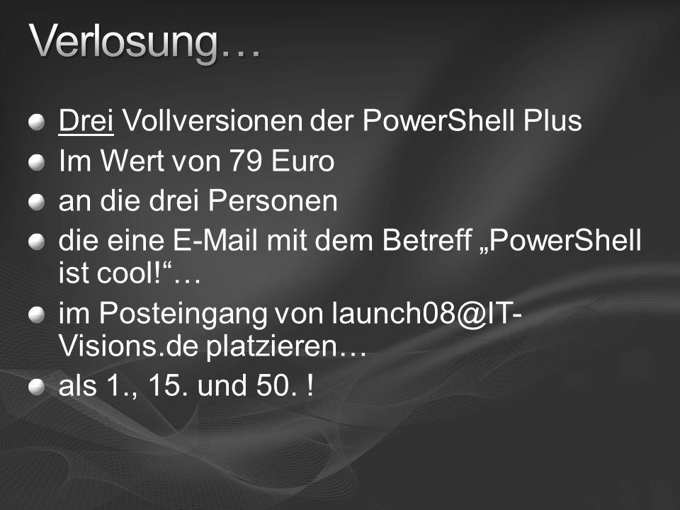 Drei Vollversionen der PowerShell Plus Im Wert von 79 Euro an die drei Personen die eine E-Mail mit dem Betreff PowerShell ist cool!… im Posteingang v