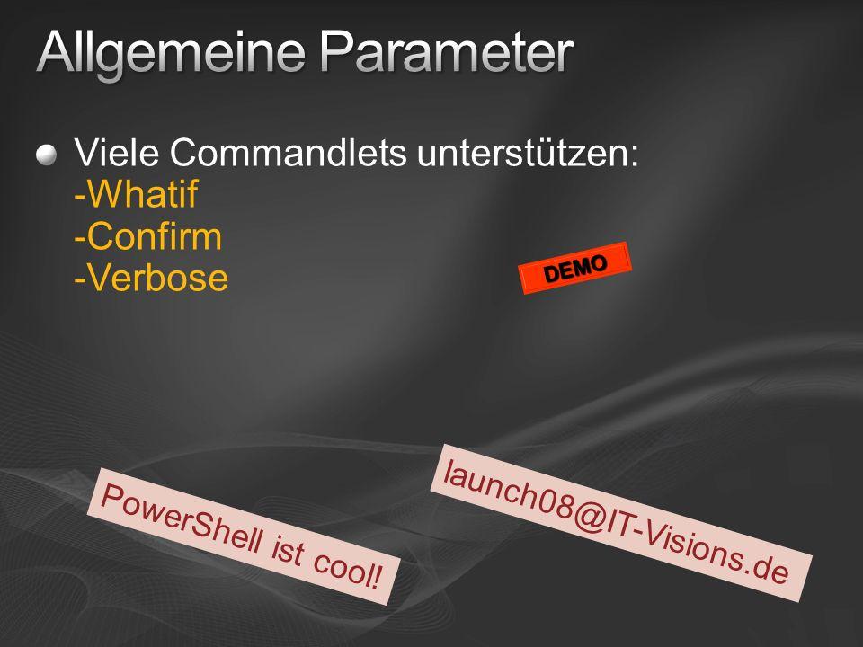 Viele Commandlets unterstützen: -Whatif -Confirm -Verbose DEMO launch08@IT-Visions.de PowerShell ist cool!