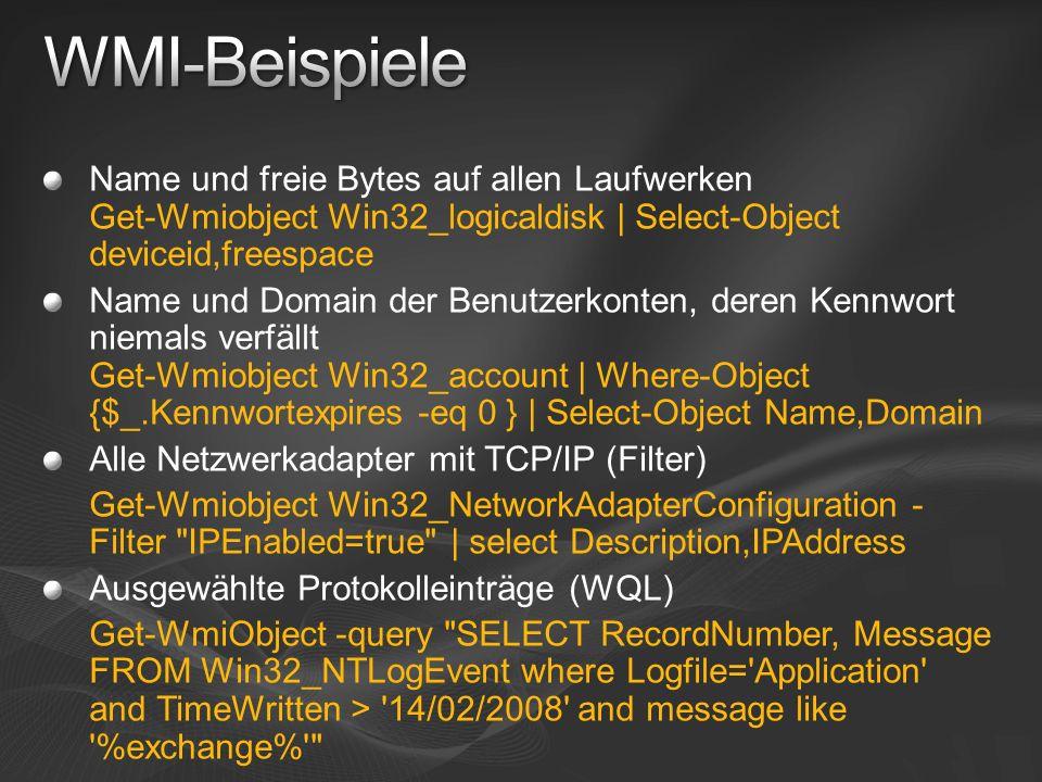 Name und freie Bytes auf allen Laufwerken Get-Wmiobject Win32_logicaldisk | Select-Object deviceid,freespace Name und Domain der Benutzerkonten, deren