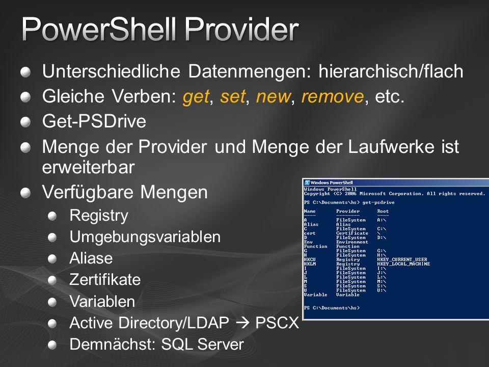 Unterschiedliche Datenmengen: hierarchisch/flach Gleiche Verben: get, set, new, remove, etc. Get-PSDrive Menge der Provider und Menge der Laufwerke is