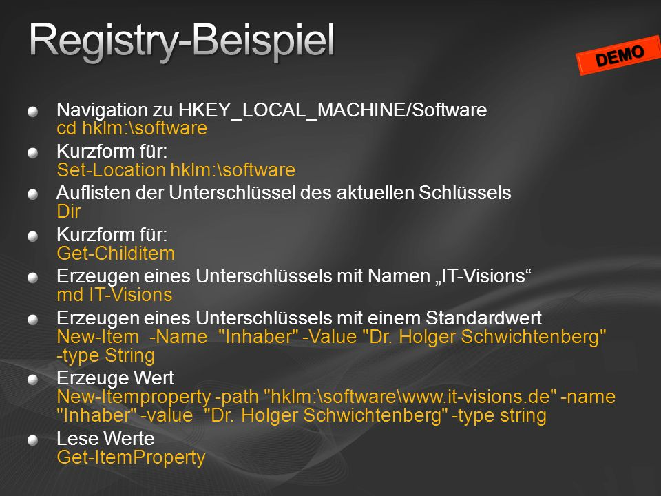 Navigation zu HKEY_LOCAL_MACHINE/Software cd hklm:\software Kurzform für: Set-Location hklm:\software Auflisten der Unterschlüssel des aktuellen Schlü
