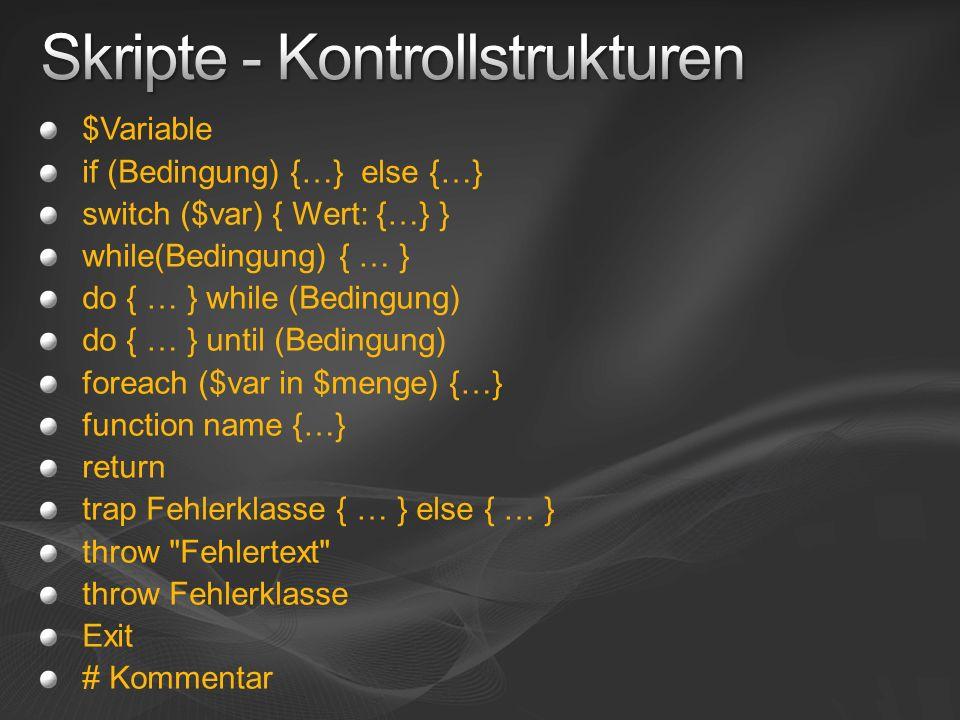 $Variable if (Bedingung) {…} else {…} switch ($var) { Wert: {…} } while(Bedingung) { … } do { … } while (Bedingung) do { … } until (Bedingung) foreach