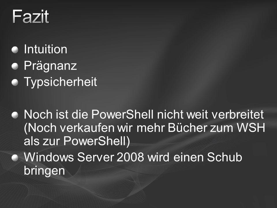 Intuition Prägnanz Typsicherheit Noch ist die PowerShell nicht weit verbreitet (Noch verkaufen wir mehr Bücher zum WSH als zur PowerShell) Windows Ser