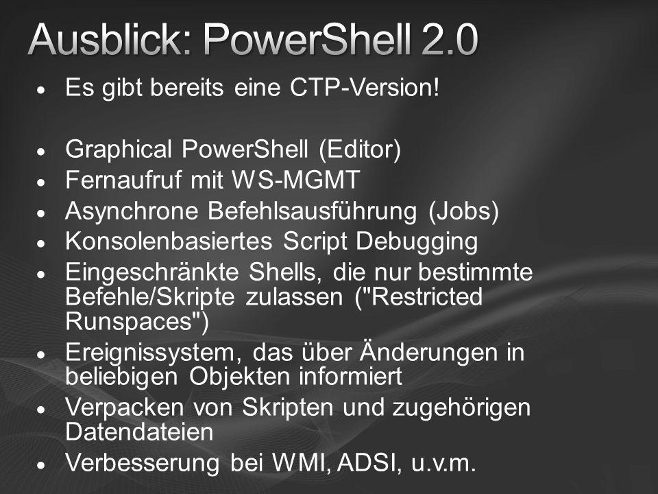 Es gibt bereits eine CTP-Version! Graphical PowerShell (Editor) Fernaufruf mit WS-MGMT Asynchrone Befehlsausführung (Jobs) Konsolenbasiertes Script De