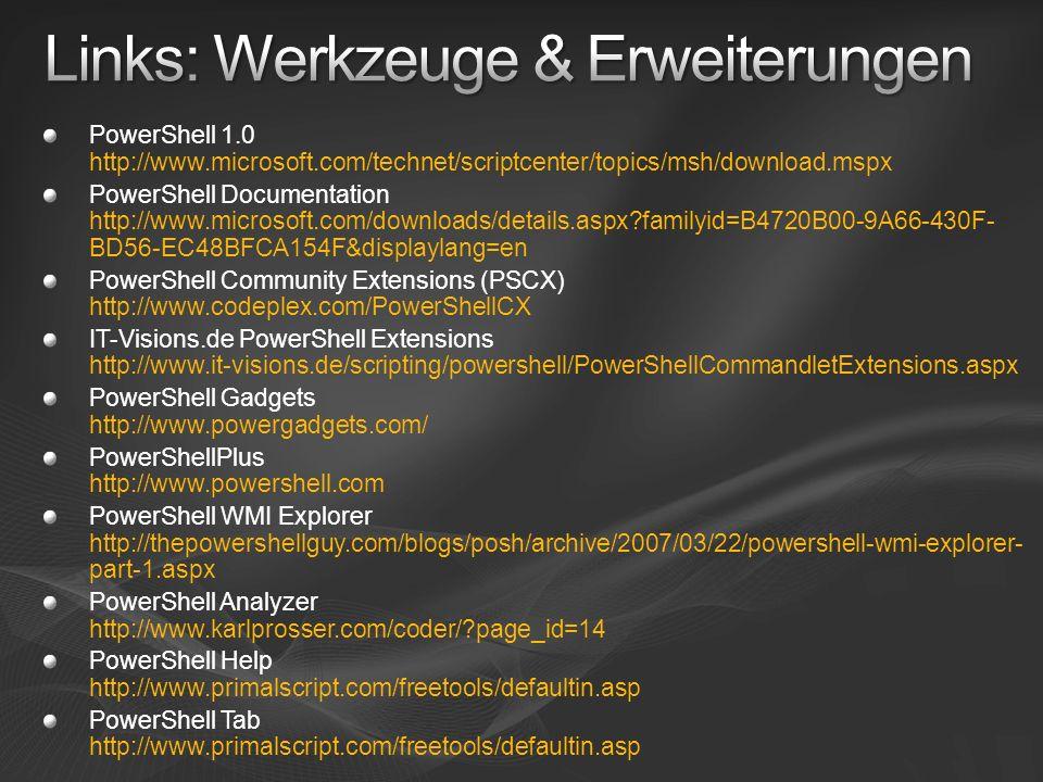 PowerShell 1.0 http://www.microsoft.com/technet/scriptcenter/topics/msh/download.mspx PowerShell Documentation http://www.microsoft.com/downloads/deta