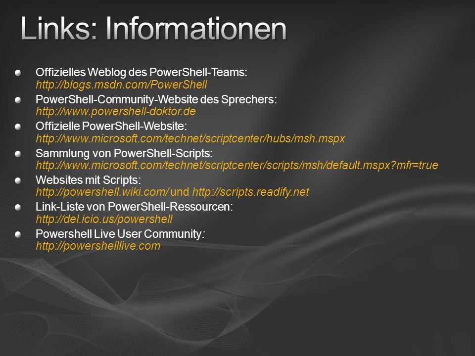 Offizielles Weblog des PowerShell-Teams: http://blogs.msdn.com/PowerShell PowerShell-Community-Website des Sprechers: http://www.powershell-doktor.de