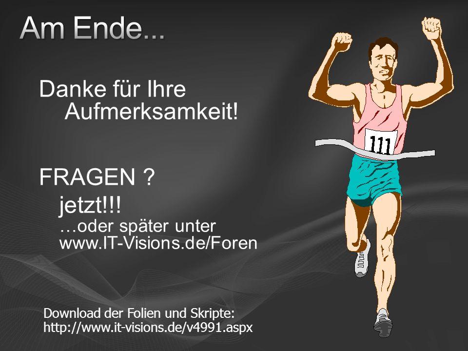 Danke für Ihre Aufmerksamkeit! FRAGEN ? jetzt!!! …oder später unter www.IT-Visions.de/Foren Download der Folien und Skripte: http://www.it-visions.de/