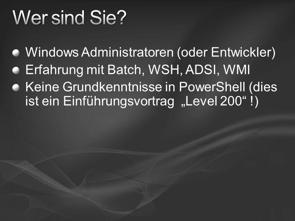 Windows Administratoren (oder Entwickler) Erfahrung mit Batch, WSH, ADSI, WMI Keine Grundkenntnisse in PowerShell (dies ist ein Einführungsvortrag Lev