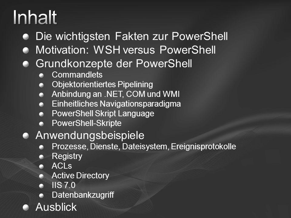 Die wichtigsten Fakten zur PowerShell Motivation: WSH versus PowerShell Grundkonzepte der PowerShell Commandlets Objektorientiertes Pipelining Anbindu