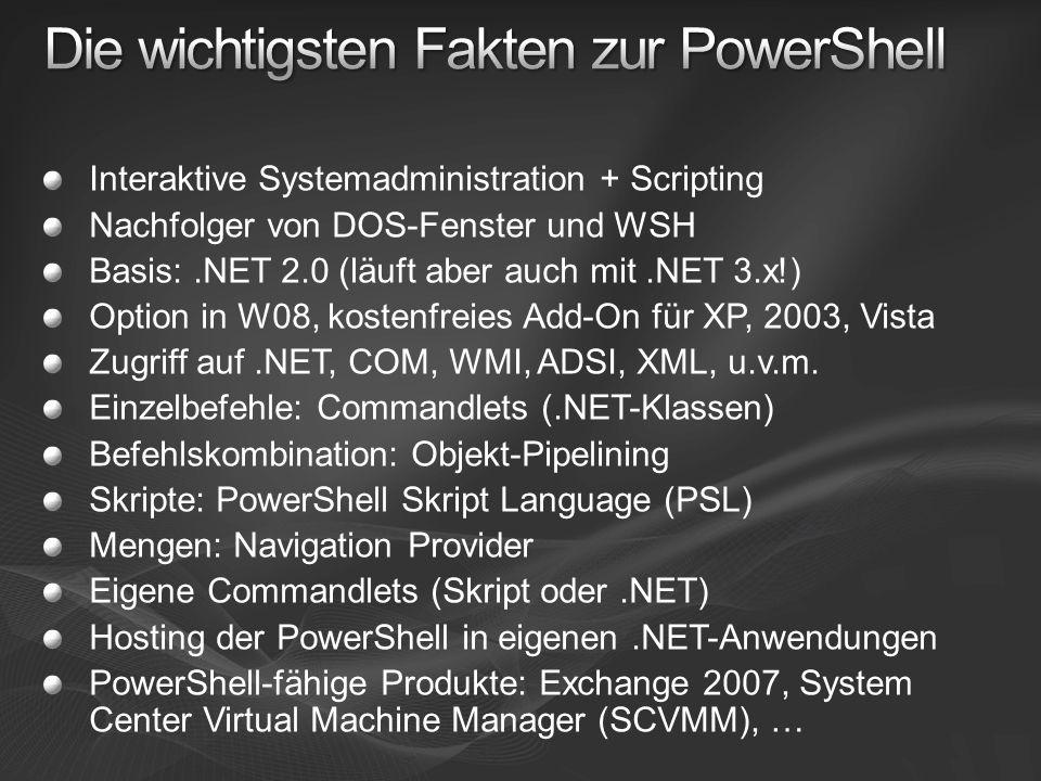 Interaktive Systemadministration + Scripting Nachfolger von DOS-Fenster und WSH Basis:.NET 2.0 (läuft aber auch mit.NET 3.x!) Option in W08, kostenfre